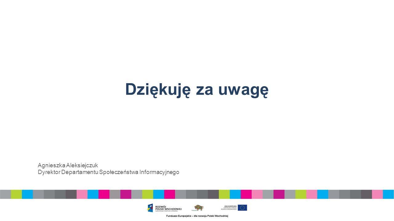 Dziękuję za uwagę Agnieszka Aleksiejczuk Dyrektor Departamentu Społeczeństwa Informacyjnego