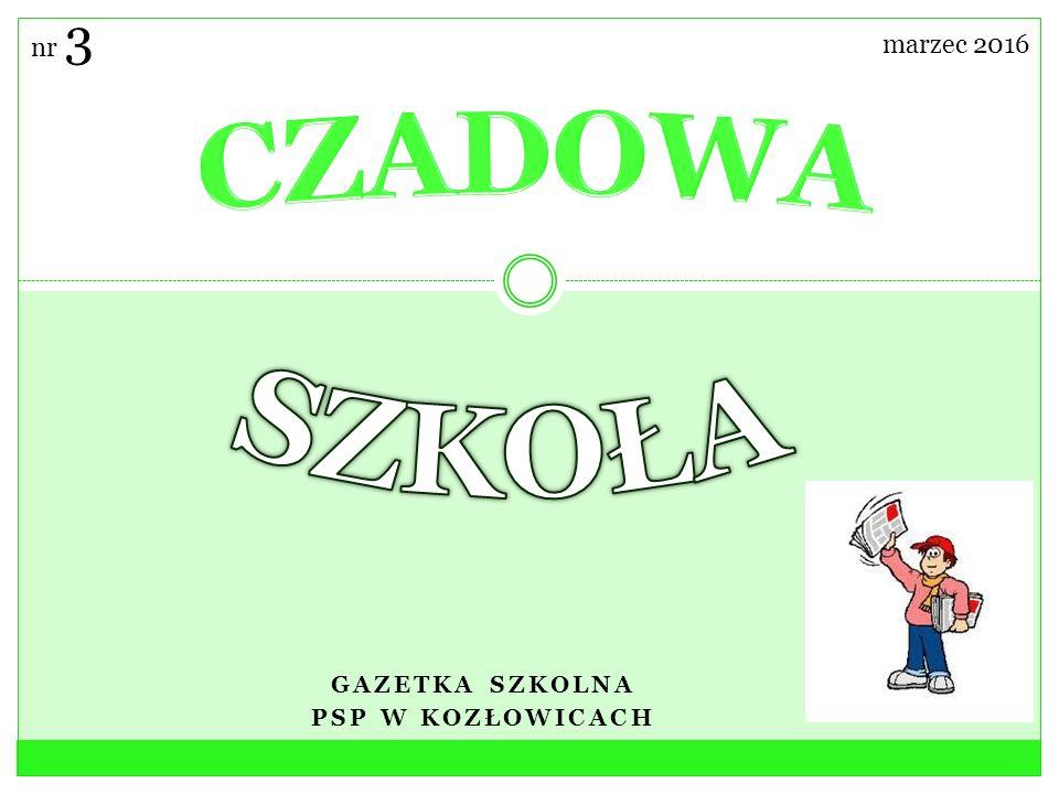 GAZETKA SZKOLNA PSP W KOZŁOWICACH marzec 2016 nr 3