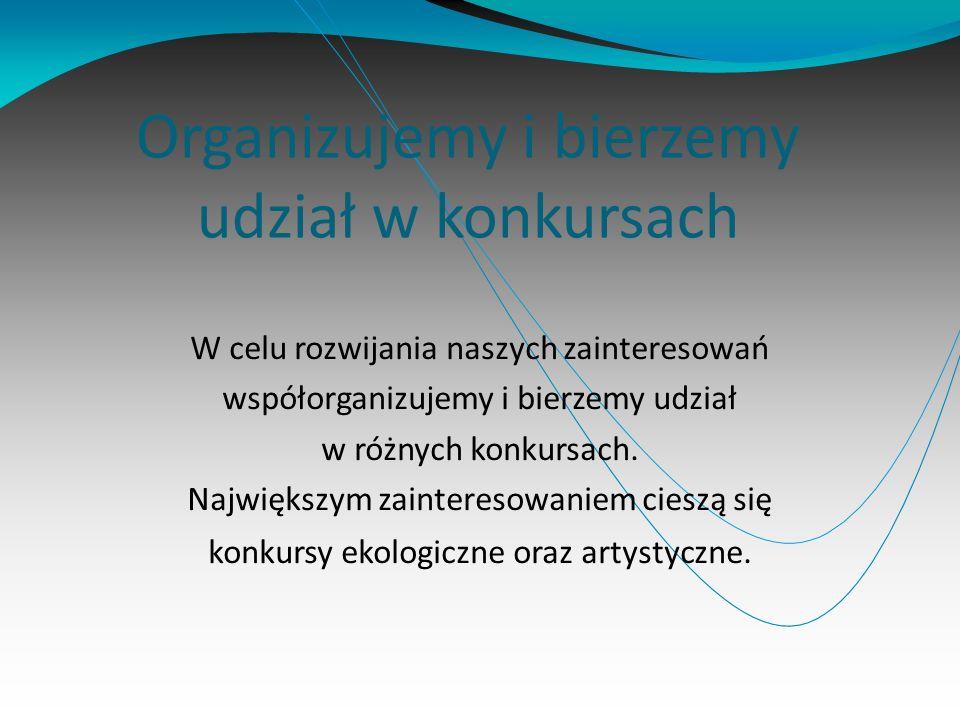 Organizujemy i bierzemy udział w konkursach W celu rozwijania naszych zainteresowań współorganizujemy i bierzemy udział w różnych konkursach. Najwięks