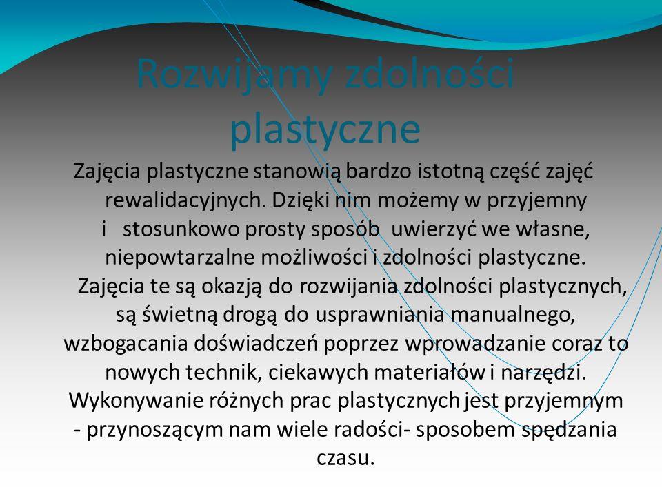 Rozwijamy zdolności plastyczne Zajęcia plastyczne stanowią bardzo istotną część zajęć rewalidacyjnych. Dzięki nim możemy w przyjemny i stosunkowo pros