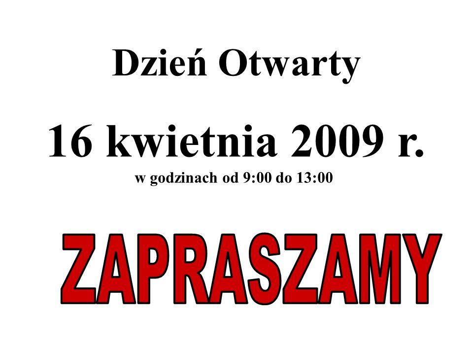 Dzień Otwarty 16 kwietnia 2009 r. w godzinach od 9:00 do 13:00