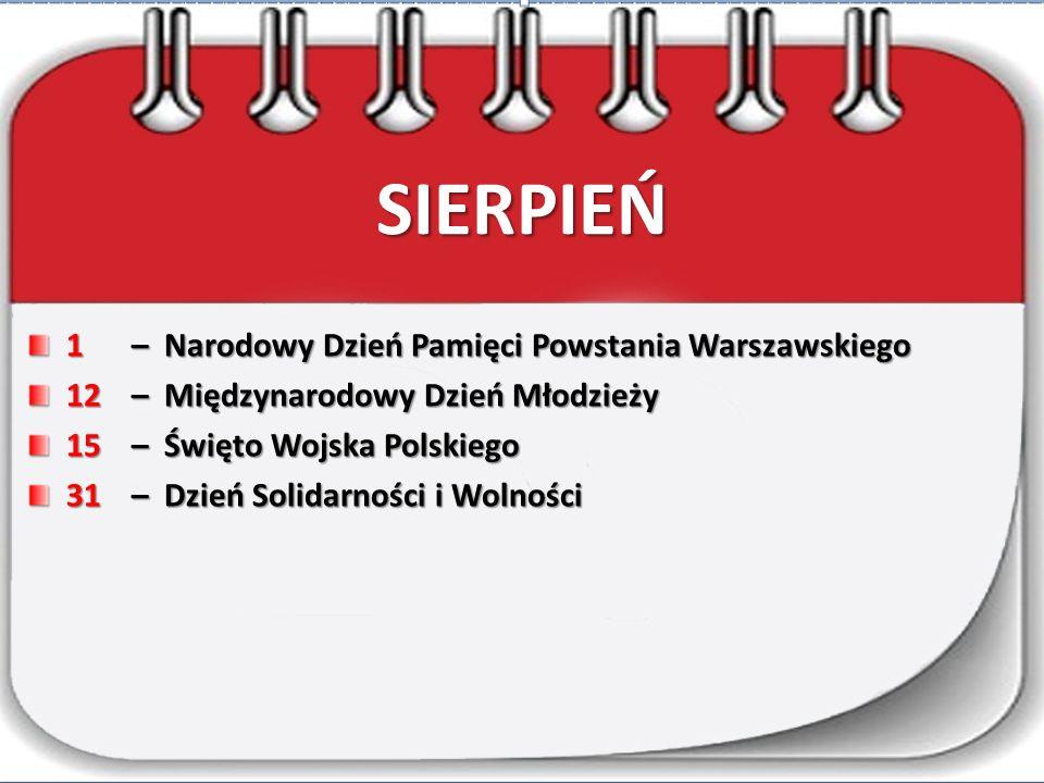 SIERPIEŃ 1– Narodowy Dzień Pamięci Powstania Warszawskiego 12– Międzynarodowy Dzień Młodzieży 15– Święto Wojska Polskiego 31 – Dzień Solidarności i Wolności