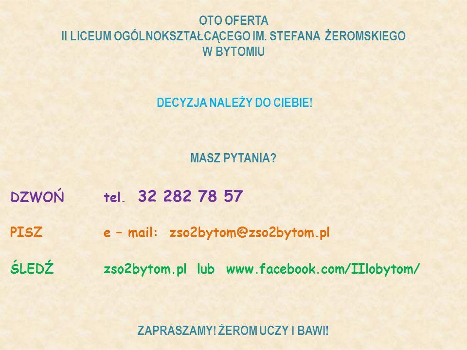 OTO OFERTA II LICEUM OGÓLNOKSZTAŁCĄCEGO IM. STEFANA ŻEROMSKIEGO W BYTOMIU PISZe – mail: zso2bytom@zso2bytom.pl ŚLEDŹzso2bytom.pl lub www.facebook.com/