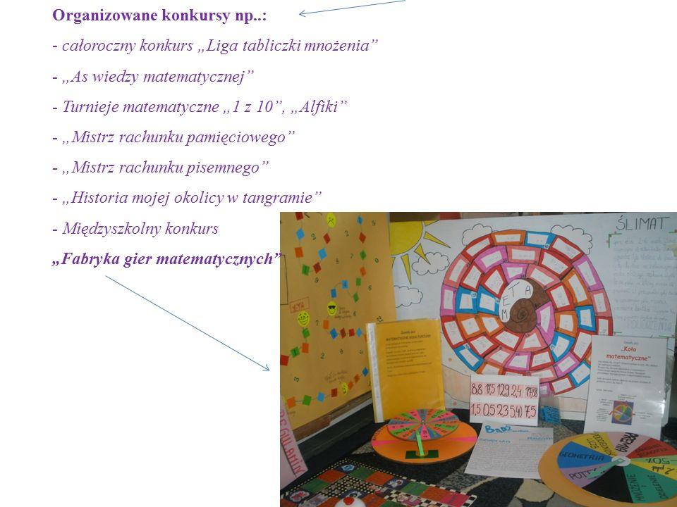 """Organizowane konkursy np..: - całoroczny konkurs """"Liga tabliczki mnożenia - """"As wiedzy matematycznej - Turnieje matematyczne """"1 z 10 , """"Alfiki - """"Mistrz rachunku pamięciowego - """"Mistrz rachunku pisemnego - """"Historia mojej okolicy w tangramie - Międzyszkolny konkurs """"Fabryka gier matematycznych"""