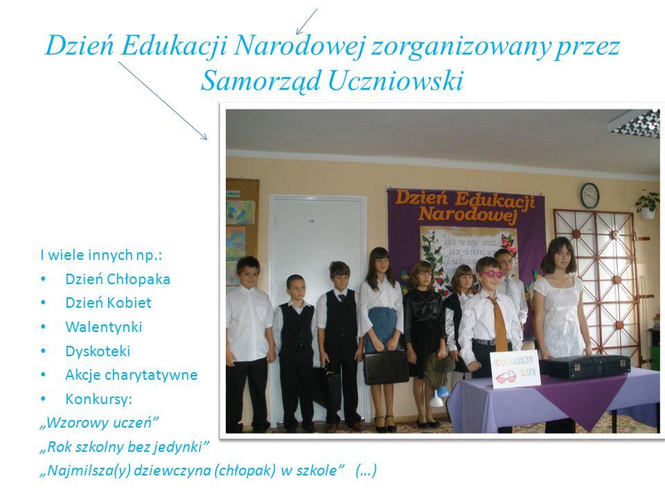 Dzień Edukacji Narodowej zorganizowany przez Samorząd Uczniowski I wiele innych np.: Dzień Chłopaka Dzień Kobiet Walentynki Dyskoteki Akcje charytatyw