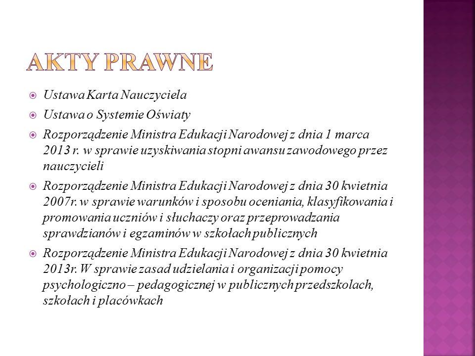  Ustawa Karta Nauczyciela  Ustawa o Systemie Oświaty  Rozporządzenie Ministra Edukacji Narodowej z dnia 1 marca 2013 r.