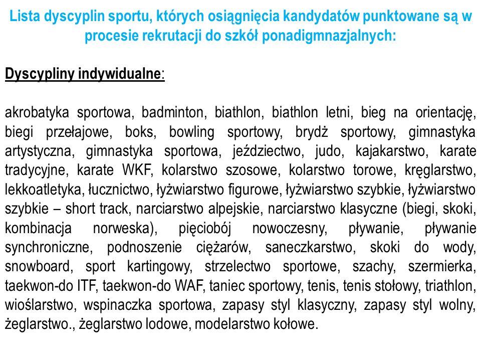 Lista dyscyplin sportu, których osiągnięcia kandydatów punktowane są w procesie rekrutacji do szkół ponadigmnazjalnych: Dyscypliny indywidualne : akro
