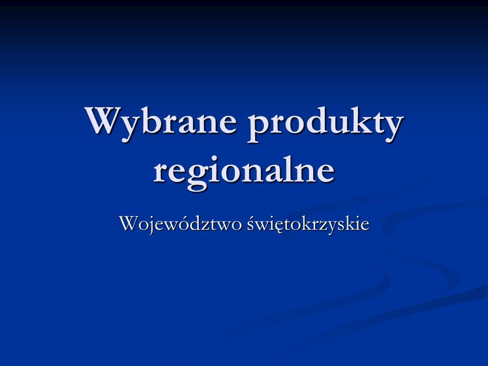 Wybrane produkty regionalne Województwo świętokrzyskie