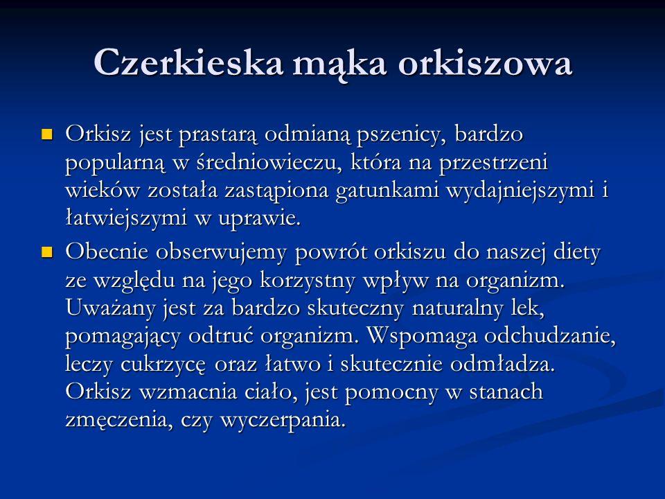 Czerkieska mąka orkiszowa Orkisz jest prastarą odmianą pszenicy, bardzo popularną w średniowieczu, która na przestrzeni wieków została zastąpiona gatunkami wydajniejszymi i łatwiejszymi w uprawie.
