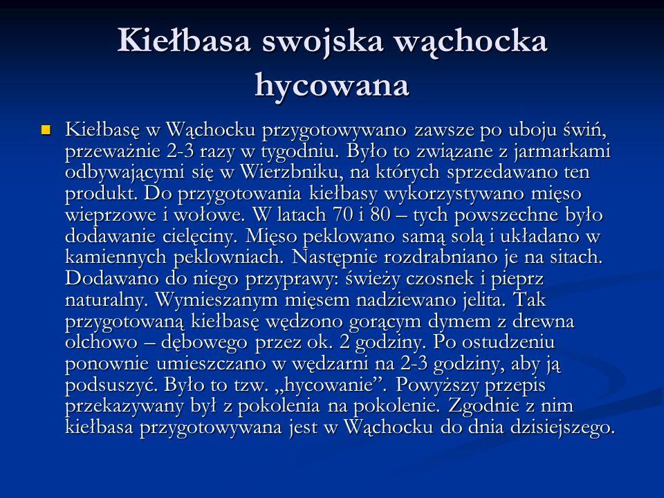 Kiełbasa swojska wąchocka hycowana Kiełbasę w Wąchocku przygotowywano zawsze po uboju świń, przeważnie 2-3 razy w tygodniu.