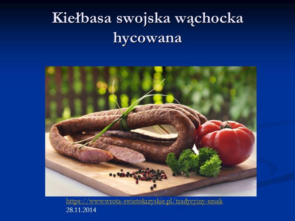 Kiełbasa swojska wąchocka hycowana https://www.wrota-swietokrzyskie.pl/tradycyjny-smak 28.11.2014