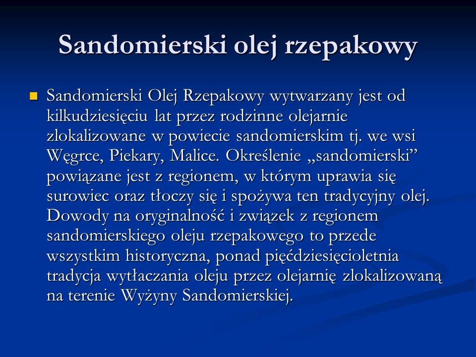 Sandomierski olej rzepakowy Sandomierski Olej Rzepakowy wytwarzany jest od kilkudziesięciu lat przez rodzinne olejarnie zlokalizowane w powiecie sandomierskim tj.