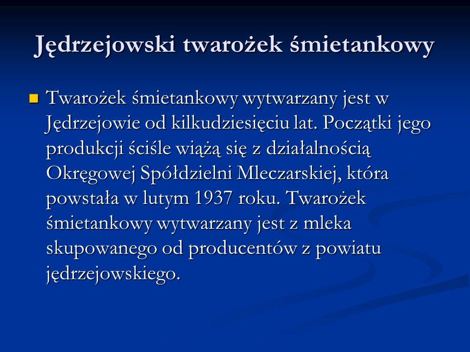 Jędrzejowski twarożek śmietankowy Twarożek śmietankowy wytwarzany jest w Jędrzejowie od kilkudziesięciu lat.
