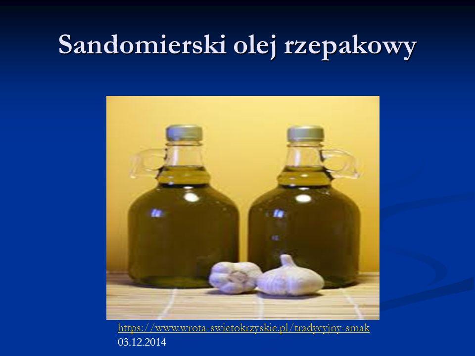Sandomierski olej rzepakowy https://www.wrota-swietokrzyskie.pl/tradycyjny-smak 03.12.2014
