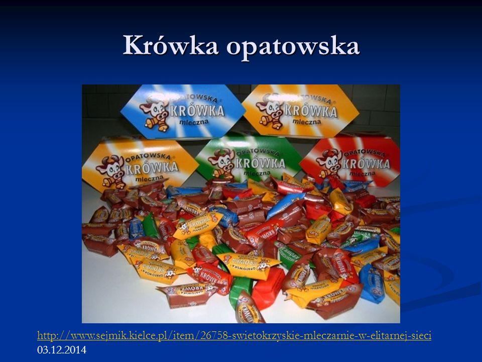 Krówka opatowska http://www.sejmik.kielce.pl/item/26758-swietokrzyskie-mleczarnie-w-elitarnej-sieci 03.12.2014