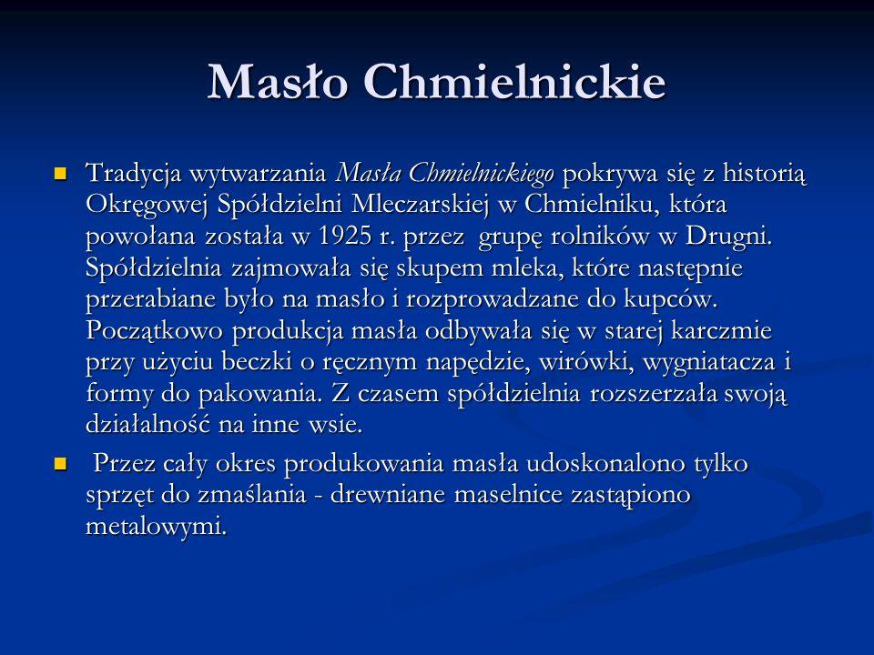 Masło Chmielnickie Tradycja wytwarzania Masła Chmielnickiego pokrywa się z historią Okręgowej Spółdzielni Mleczarskiej w Chmielniku, która powołana została w 1925 r.