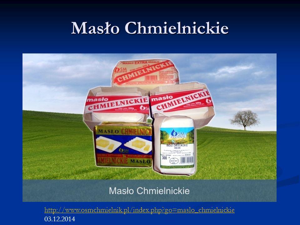 Masło Chmielnickie http://www.osmchmielnik.pl/index.php go=maslo_chmielnickie 03.12.2014