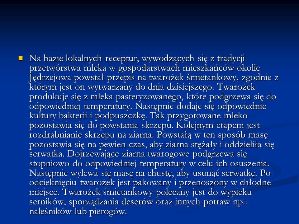 Na bazie lokalnych receptur, wywodzących się z tradycji przetwórstwa mleka w gospodarstwach mieszkańców okolic Jędrzejowa powstał przepis na twarożek śmietankowy, zgodnie z którym jest on wytwarzany do dnia dzisiejszego.