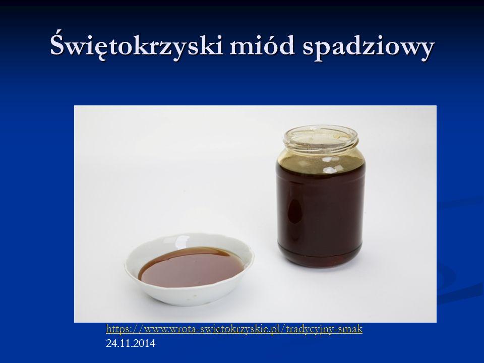 Świętokrzyski miód spadziowy https://www.wrota-swietokrzyskie.pl/tradycyjny-smak 24.11.2014