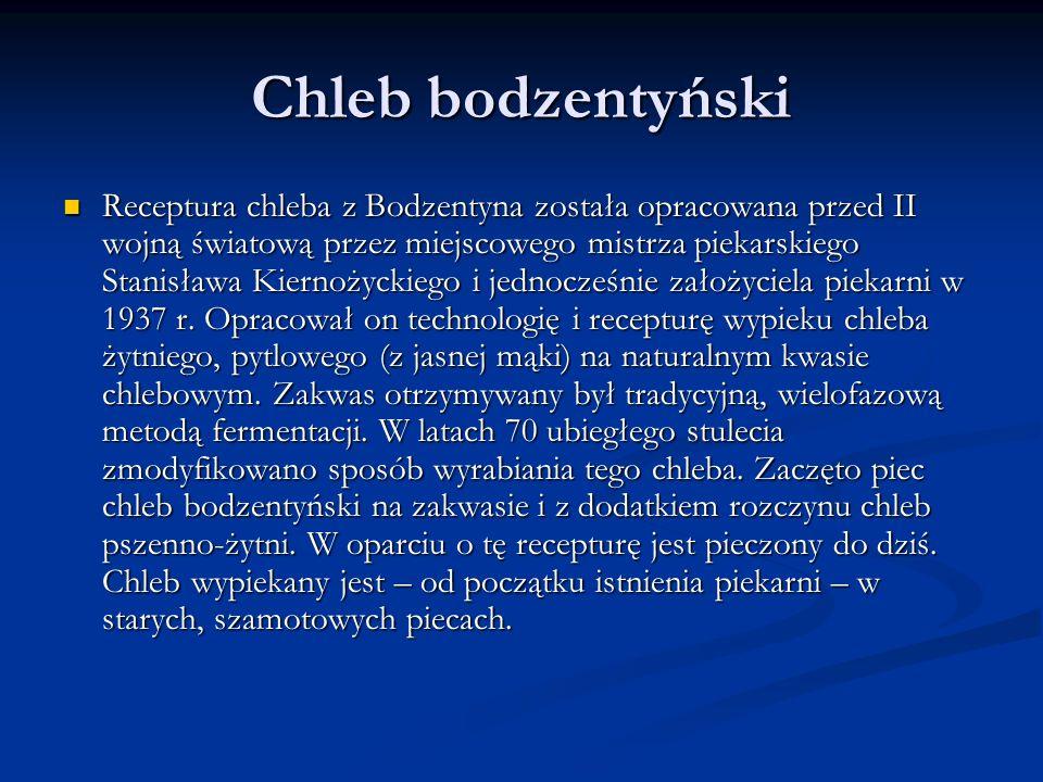 Chleb bodzentyński Receptura chleba z Bodzentyna została opracowana przed II wojną światową przez miejscowego mistrza piekarskiego Stanisława Kiernożyckiego i jednocześnie założyciela piekarni w 1937 r.