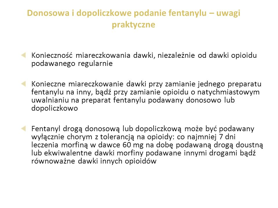 Donosowa i dopoliczkowe podanie fentanylu – uwagi praktyczne Konieczność miareczkowania dawki, niezależnie od dawki opioidu podawanego regularnie Koni
