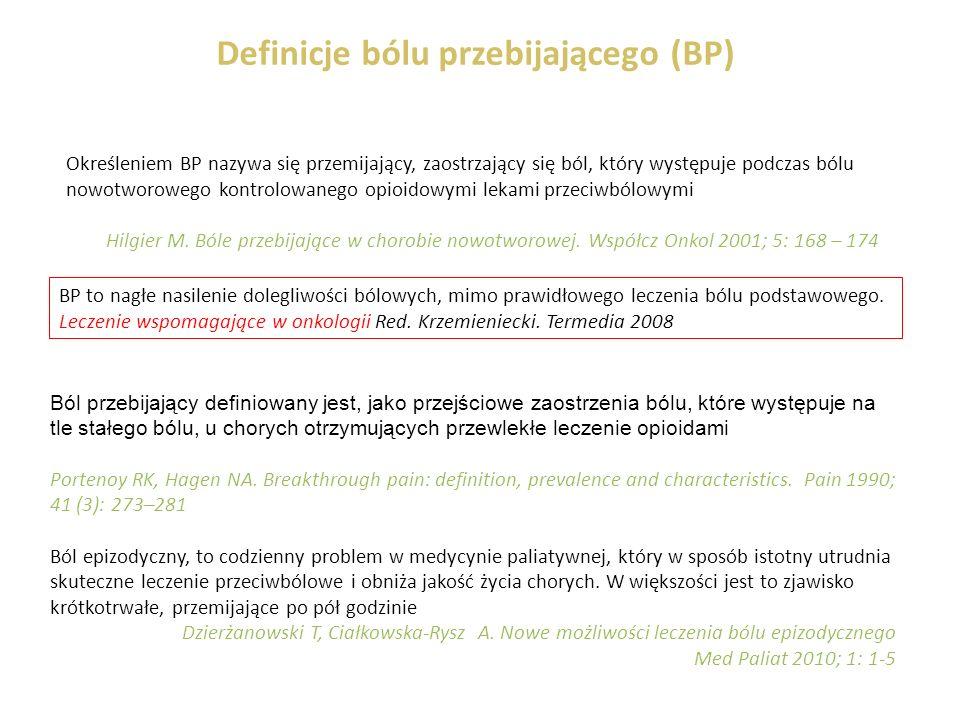 Określeniem BP nazywa się przemijający, zaostrzający się ból, który występuje podczas bólu nowotworowego kontrolowanego opioidowymi lekami przeciwbólowymi Hilgier M.