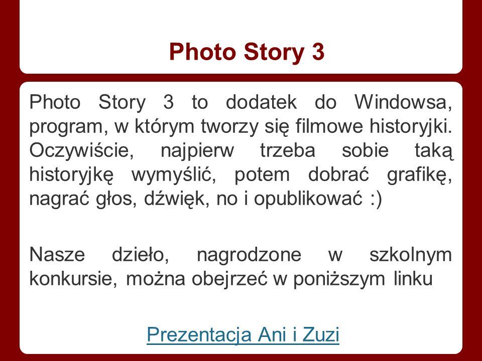 Photo Story 3 Photo Story 3 to dodatek do Windowsa, program, w którym tworzy się filmowe historyjki.