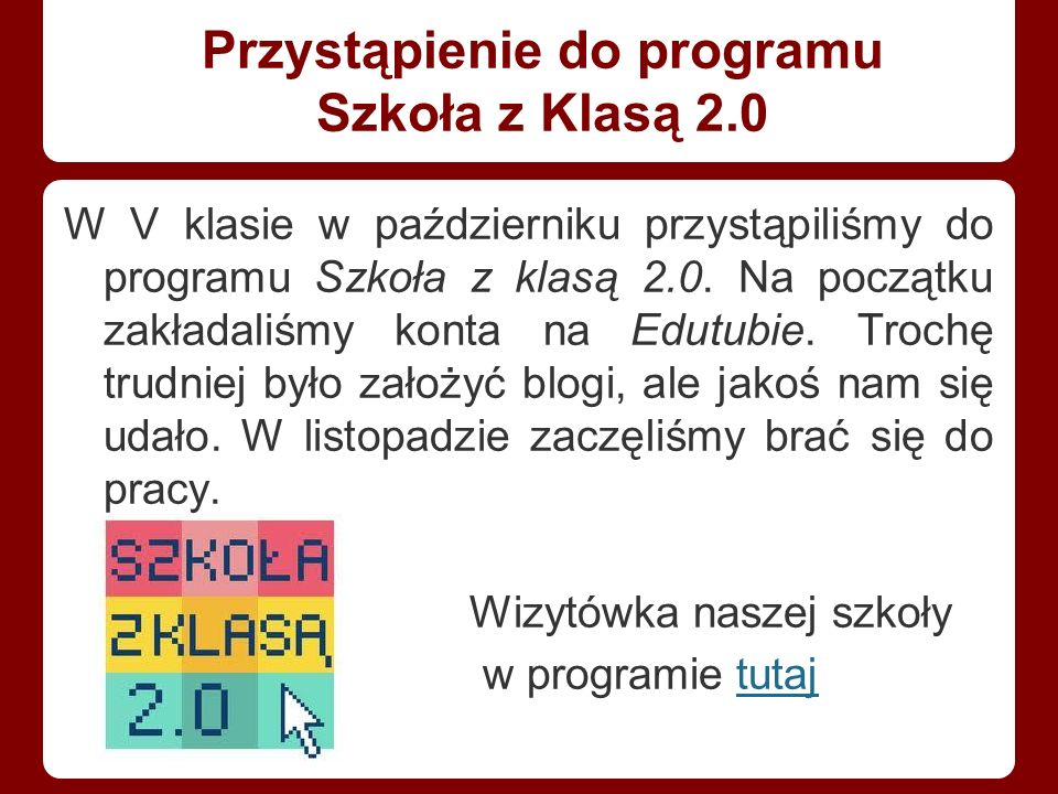 Przystąpienie do programu Szkoła z Klasą 2.0 W V klasie w październiku przystąpiliśmy do programu Szkoła z klasą 2.0.