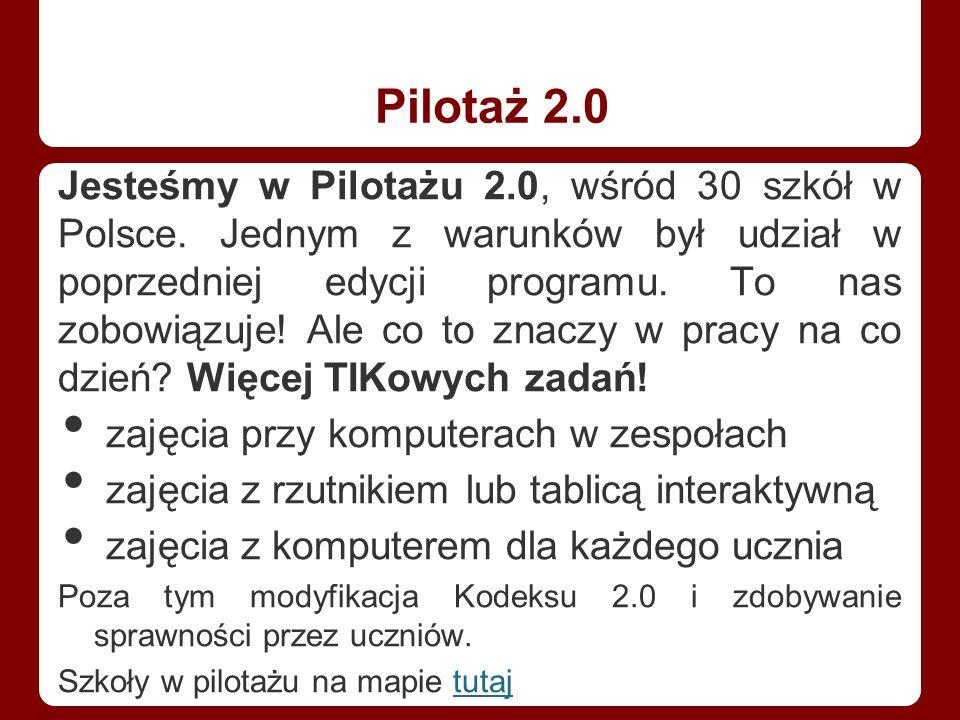 Pilotaż 2.0 Jesteśmy w Pilotażu 2.0, wśród 30 szkół w Polsce.