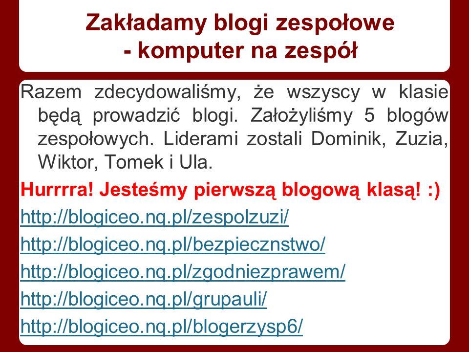 Zakładamy blogi zespołowe - komputer na zespół Razem zdecydowaliśmy, że wszyscy w klasie będą prowadzić blogi.