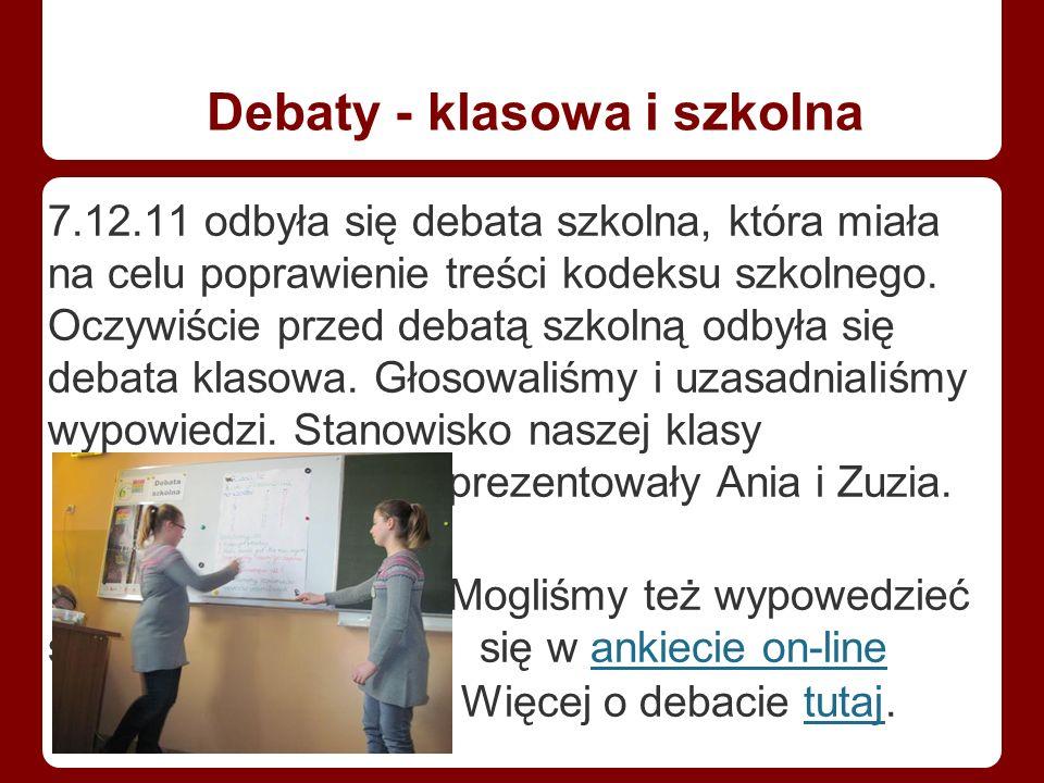 Debaty - klasowa i szkolna 7.12.11 odbyła się debata szkolna, która miała na celu poprawienie treści kodeksu szkolnego.