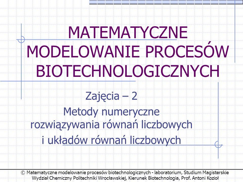 © Matematyczne modelowanie procesów biotechnologicznych - laboratorium, Studium Magisterskie Wydział Chemiczny Politechniki Wrocławskiej, Kierunek Biotechnologia, Prof.
