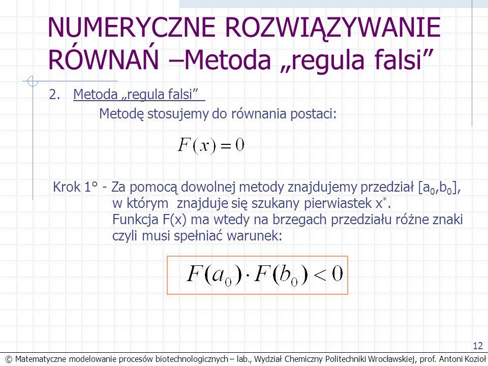 © Matematyczne modelowanie procesów biotechnologicznych – lab., Wydział Chemiczny Politechniki Wrocławskiej, prof. Antoni Kozioł 12 NUMERYCZNE ROZWIĄZ