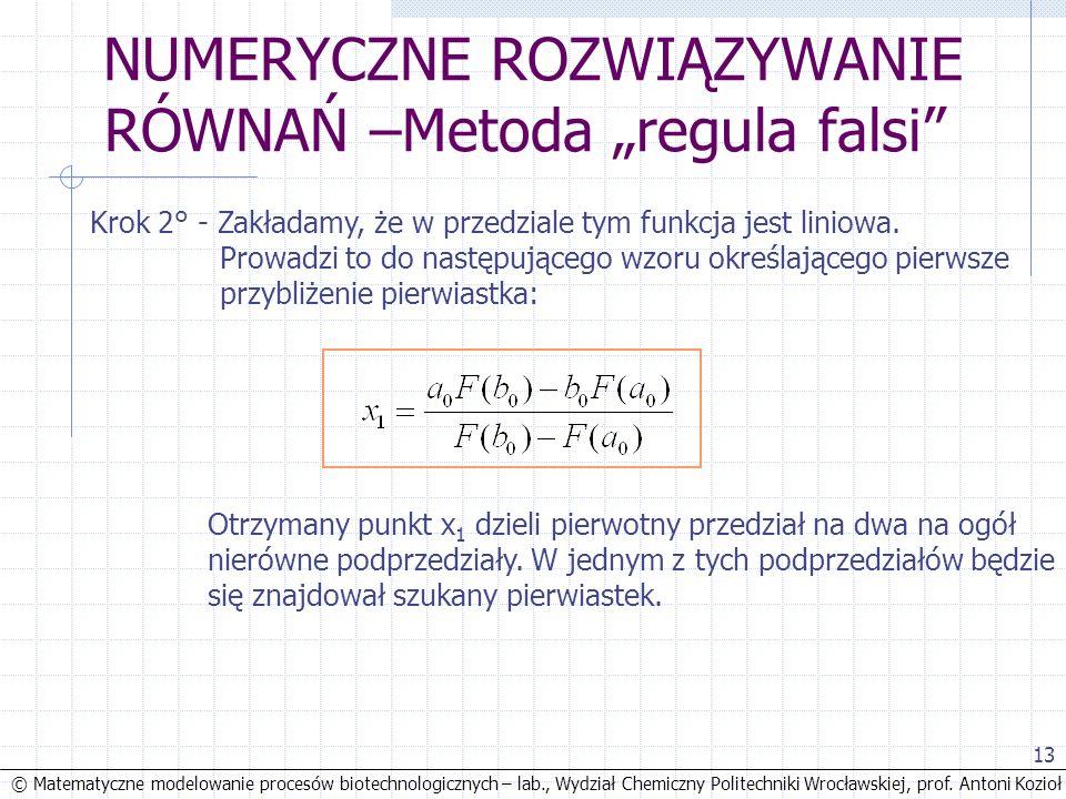 © Matematyczne modelowanie procesów biotechnologicznych – lab., Wydział Chemiczny Politechniki Wrocławskiej, prof. Antoni Kozioł 13 NUMERYCZNE ROZWIĄZ