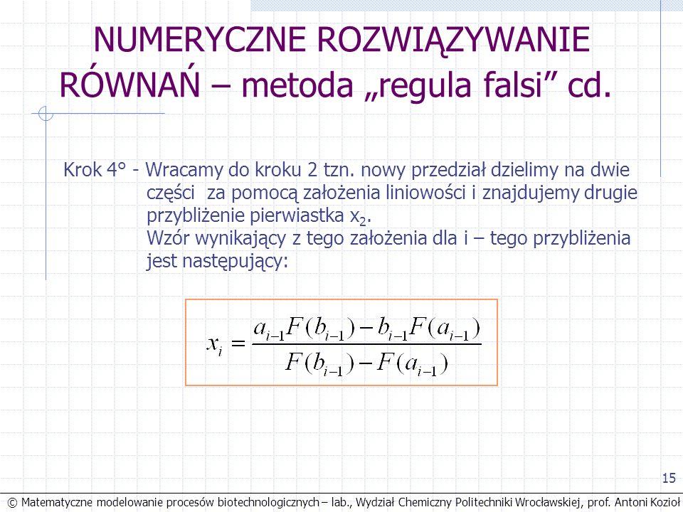 © Matematyczne modelowanie procesów biotechnologicznych – lab., Wydział Chemiczny Politechniki Wrocławskiej, prof. Antoni Kozioł 15 NUMERYCZNE ROZWIĄZ