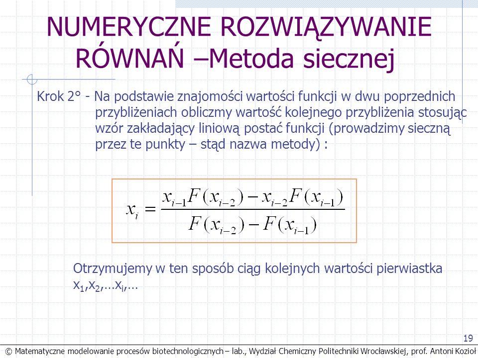 © Matematyczne modelowanie procesów biotechnologicznych – lab., Wydział Chemiczny Politechniki Wrocławskiej, prof. Antoni Kozioł 19 NUMERYCZNE ROZWIĄZ