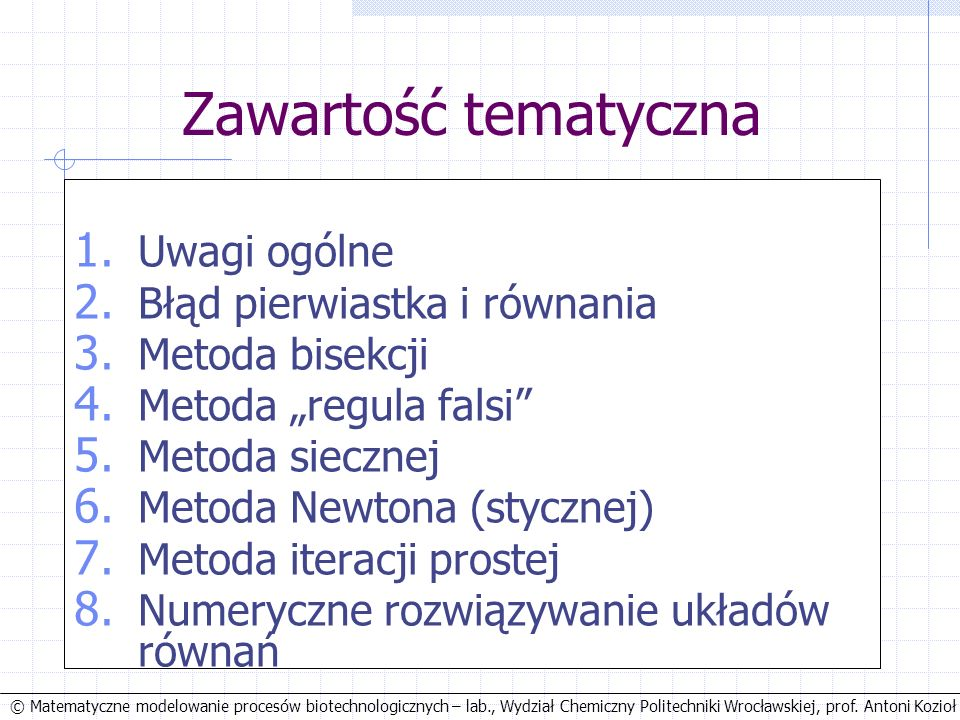 © Matematyczne modelowanie procesów biotechnologicznych – lab., Wydział Chemiczny Politechniki Wrocławskiej, prof. Antoni Kozioł Zawartość tematyczna