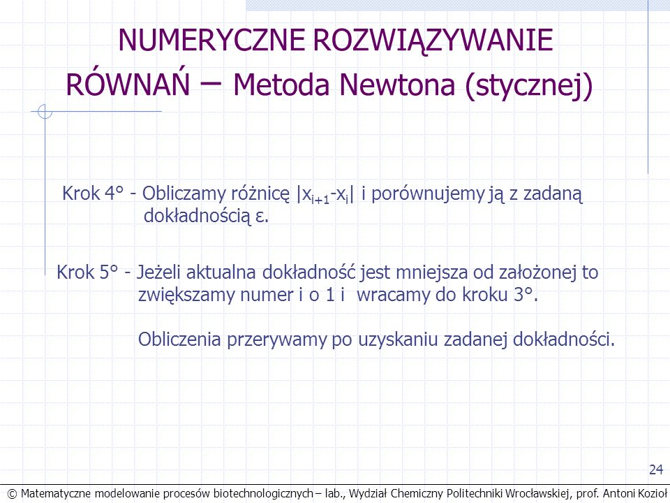 © Matematyczne modelowanie procesów biotechnologicznych – lab., Wydział Chemiczny Politechniki Wrocławskiej, prof. Antoni Kozioł 24 NUMERYCZNE ROZWIĄZ