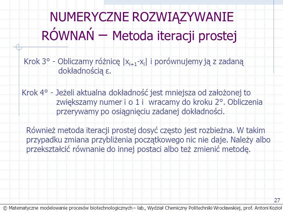 © Matematyczne modelowanie procesów biotechnologicznych – lab., Wydział Chemiczny Politechniki Wrocławskiej, prof. Antoni Kozioł 27 NUMERYCZNE ROZWIĄZ
