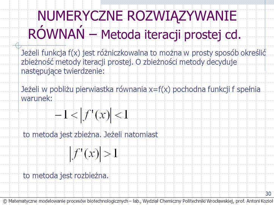 © Matematyczne modelowanie procesów biotechnologicznych – lab., Wydział Chemiczny Politechniki Wrocławskiej, prof. Antoni Kozioł 30 NUMERYCZNE ROZWIĄZ