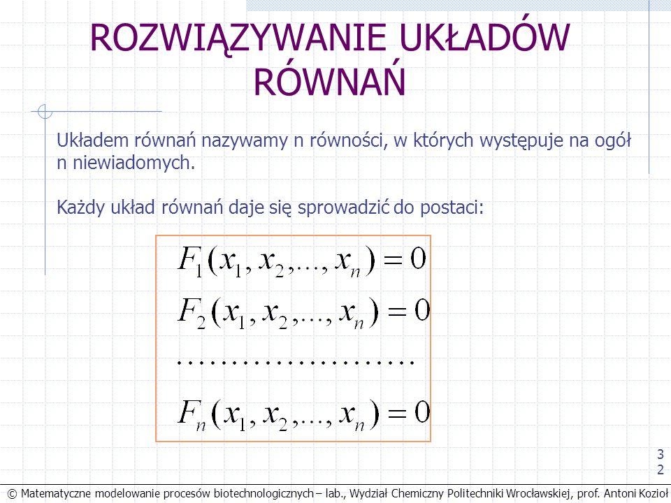 © Matematyczne modelowanie procesów biotechnologicznych – lab., Wydział Chemiczny Politechniki Wrocławskiej, prof. Antoni Kozioł 32 ROZWIĄZYWANIE UKŁA