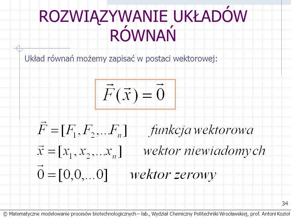 © Matematyczne modelowanie procesów biotechnologicznych – lab., Wydział Chemiczny Politechniki Wrocławskiej, prof. Antoni Kozioł 34 ROZWIĄZYWANIE UKŁA