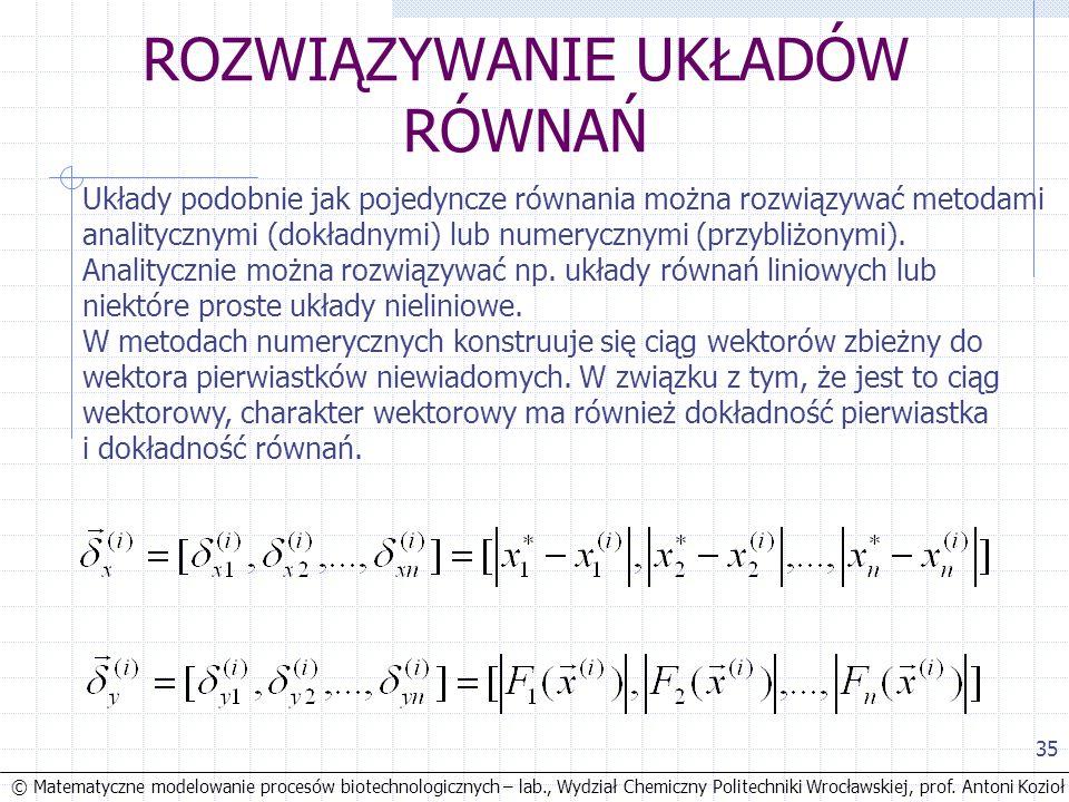 © Matematyczne modelowanie procesów biotechnologicznych – lab., Wydział Chemiczny Politechniki Wrocławskiej, prof. Antoni Kozioł 35 ROZWIĄZYWANIE UKŁA