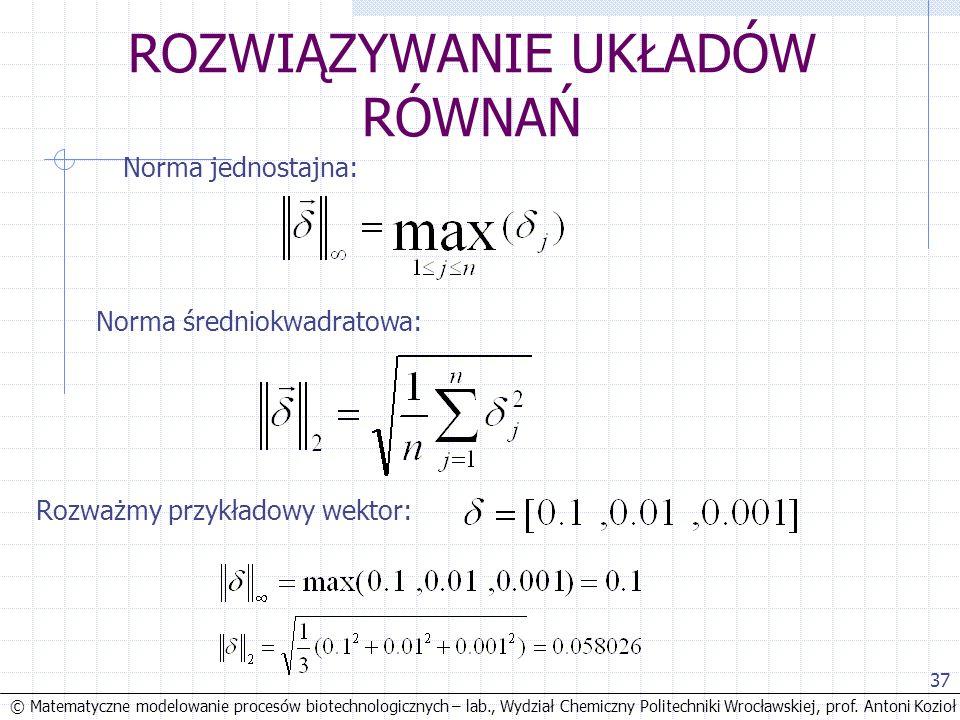© Matematyczne modelowanie procesów biotechnologicznych – lab., Wydział Chemiczny Politechniki Wrocławskiej, prof. Antoni Kozioł 37 ROZWIĄZYWANIE UKŁA