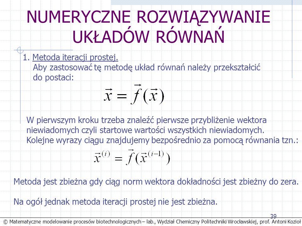 © Matematyczne modelowanie procesów biotechnologicznych – lab., Wydział Chemiczny Politechniki Wrocławskiej, prof. Antoni Kozioł 39 NUMERYCZNE ROZWIĄZ