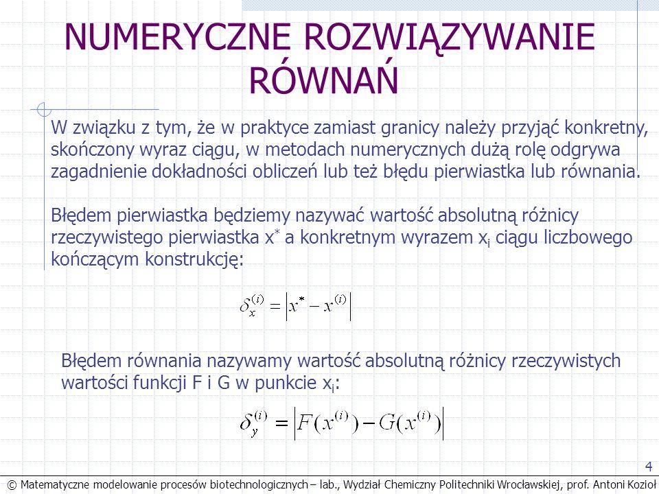 © Matematyczne modelowanie procesów biotechnologicznych – lab., Wydział Chemiczny Politechniki Wrocławskiej, prof. Antoni Kozioł 4 NUMERYCZNE ROZWIĄZY