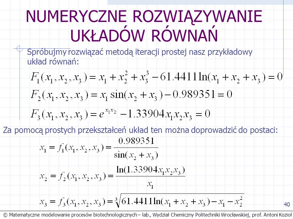 © Matematyczne modelowanie procesów biotechnologicznych – lab., Wydział Chemiczny Politechniki Wrocławskiej, prof. Antoni Kozioł 40 NUMERYCZNE ROZWIĄZ