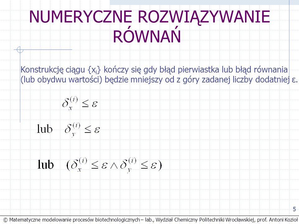 © Matematyczne modelowanie procesów biotechnologicznych – lab., Wydział Chemiczny Politechniki Wrocławskiej, prof. Antoni Kozioł 5 NUMERYCZNE ROZWIĄZY