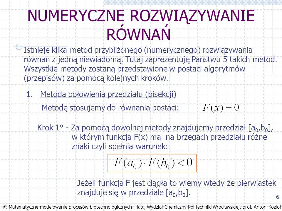 © Matematyczne modelowanie procesów biotechnologicznych – lab., Wydział Chemiczny Politechniki Wrocławskiej, prof. Antoni Kozioł 6 NUMERYCZNE ROZWIĄZY