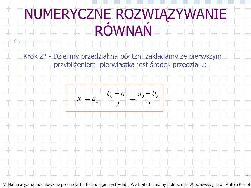 © Matematyczne modelowanie procesów biotechnologicznych – lab., Wydział Chemiczny Politechniki Wrocławskiej, prof. Antoni Kozioł 7 NUMERYCZNE ROZWIĄZY